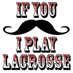 And more, Just for lacrosse fun...  Visit us at www.YouGotThat.com Find us at www.Facebook.com/YouGotThat