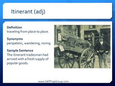 Word of the Day! ITINERANT (adj) Download this vocabulary flashcard to help study for the SAT or ACT from www.SATPrepGroup.com