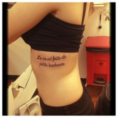 "•Rib tattoo• La vie est faite de petits bonheurs. ""Life is made of the little moments"""
