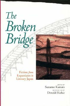 The Broken Bridge: Fiction from Expatriates in Literary Japan by Suzanne Kamata. $9.99. Author: Suzanne Kamata. Publisher: Stone Bridge Press (July 1, 1998). 360 pages