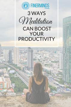 3 Ways Meditation Can Boost Your Productivity