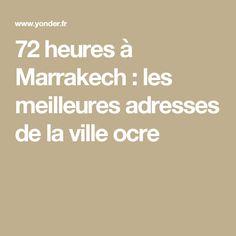 72 heures à Marrakech : les meilleures adresses de la ville ocre