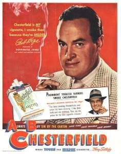 Chesterfield (Bob Hope) For those that don't remember: cigarettes were promoted, advertised in print, radio, & tv. To smoke was to be glamourous, cool, & interesting!