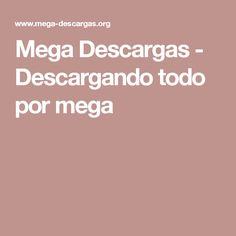 Mega Descargas - Descargando todo por mega