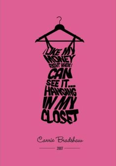 Carrie Bradshaw Quote - framed it would be perfect for a girl friend's closet