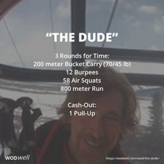 """The Dude"" WOD - 3 Rounds for Time: 200 meter Bucket Carry (70/45 lb); 12 Burpees; 58 Air Squats; 800 meter Run; Cash-Out:; 1 Pull-Up"