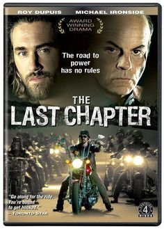 Oh my God I can't believe I forgot this TV series!  The Last Chapter, 2002.  Roy Dupuis AND Michael Ironside as outlaw bikers.  Must watch this again NOW.