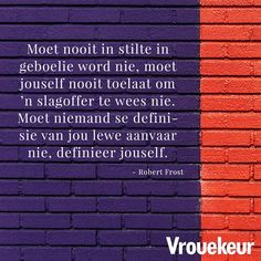 Vrouekeur | Vrouekeur-aanhalings Afrikaans Quotes, Robert Frost, My Land, Staying Positive, Self Improvement, Letter Board, Positive Quotes, Qoutes, Advice