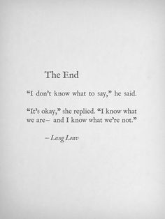 """i know what we are -and i know what we're not"" -Lang Leav"