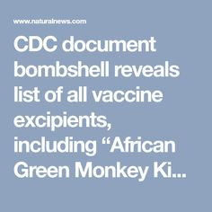 "CDC document bombshell reveals list of all vaccine excipients, including ""African Green Monkey Kidney Cells"" and fibroblast cells from aborted human fetuses … see the complete list – NaturalNews.com"