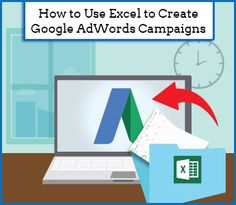 Creating AdWords Campaigns Can Be Fast With Our Excel Template
