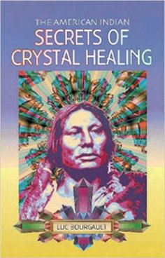 The American Indian: Secrets of Crystal Healing: Luc Bourgault: 9780572022631: Amazon.com: Books