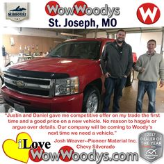 """Justin and Daniel gave me a competitive offer on my trade the first time and a good price on a new vehicle. No reason to haggle or argue over details. Our company will be coming to Woody's next time we need a vehicle.""  Josh Weaver St. Joseph, Missouri"