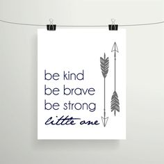 Be Kind Be Brave Be Strong Little One - Printable 8x10 - Navy Blue Grey Decor - Tribal Nursery Art - Baby Boy - Arrows Print by BellaLifeCreations on Etsy https://www.etsy.com/listing/216750196/be-kind-be-brave-be-strong-little-one