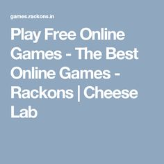 Play Free Online Games - The Best Online Games - Rackons | Cheese Lab