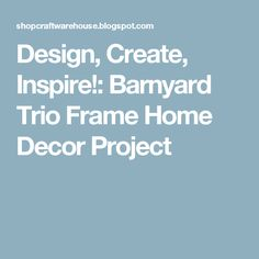 Design, Create, Inspire!: Barnyard Trio Frame Home Decor Project