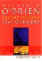Michael D. O'Brien: Ojciec Eliasz. Czas Apokalipsy - http://lubimyczytac.pl/ksiazka/54309/ojciec-eliasz-czas-apokalipsy
