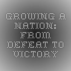 Growing a Nation: From Defeat to Victory