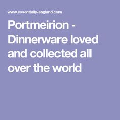 Portmeirion - Dinnerware loved and collected all over the world