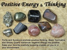 Top Recommended Crystals: Pyrite, Black Tourmaline, Hematite, Smoky Quartz, or Sunstone Additional Crystal Recommendations: Sugilite or Citrine. Pyrite and Sunstone promote positive thinking. Black Tourmaline and Smoky Quartz transmute negative energy into positive. Keep your favorite positivity boosting crystals on you or in your environment.