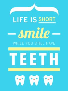 Life is short, smile while you still have teeth. thedailyquotes.com
