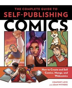 The Paperback of the The Complete Guide to Self-Publishing Comics: How to Create and Sell Comic Books, Manga, and Webcomics by Comfort Love, Adam Withers Sell Comic Books, Good Books, Books To Read, Children's Books, Create Your Own Comic, Comics Pdf, Comic Drawing, Thing 1, Books