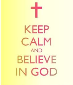 Keep calm and believe in God by daisy