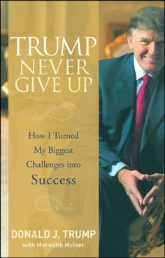 Trump Never Give Up: How I Turned My Biggest Challenges into Success (NOOK Book)