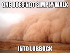 Hahahahaha this is so true of all of West Texas, too! Texas Humor, Texas Funny, Texas Weather, Only In Texas, Lubbock Texas, Texas Tech University, Dust Storm, Texas Forever, Loving Texas