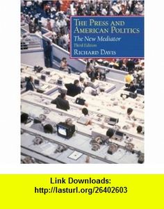 The Press and American Politics The New Mediator (3rd Edition) (9780130264046) Richard Davis , ISBN-10: 0130264040  , ISBN-13: 978-0130264046 ,  , tutorials , pdf , ebook , torrent , downloads , rapidshare , filesonic , hotfile , megaupload , fileserve