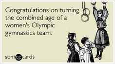 Funny Birthday Ecard: Congratulations on turning the combined age of a women's Olympic gymnastics team.
