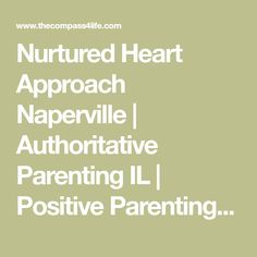 Nurtured Heart Approach Naperville | Authoritative Parenting IL | Positive Parenting 60540 - Compass 4 Life