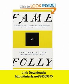 Fame  Folly Essays (9780679767541) Cynthia Ozick , ISBN-10: 0679767541  , ISBN-13: 978-0679767541 ,  , tutorials , pdf , ebook , torrent , downloads , rapidshare , filesonic , hotfile , megaupload , fileserve