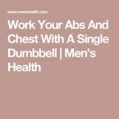 Work Your Abs And Chest With A Single Dumbbell | Men's Health