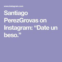 """Santiago PerezGrovas on Instagram: """"Date un beso."""""""