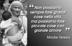 Le grandi cose altro non sono che un insieme di tante piccole cose(Gian).Great things are nothing but a collection of many small things Motivational Words, Words Quotes, Wise Words, Sayings, Best Quotes, Love Quotes, Proverbs Quotes, Santa Teresa, Mother Teresa