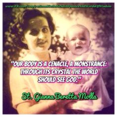 St. Gianna Beretta Molla - our body is a cenacle, a monstrance, through its crystal the world should see God.