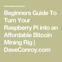 Beginners Guide To Turn Your Raspberry Pi into an Affordable Bitcoin Mining Rig - Bitcoin Mining - Ideas of Bitcoin Mining - Beginners Guide To Turn Your Raspberry Pi into an Affordable Bitcoin Mining Rig Scott Bitcoin Mining Software, Bitcoin Mining Rigs, What Is Bitcoin Mining, Bitcoin Mining Hardware, Raspberry Pi, Crypto Mining, Bitcoin Transaction, Buy Bitcoin, Bitcoin Cryptocurrency