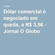 Dólar comercial é negociado em queda, a R$ 3,56 - Jornal O Globo
