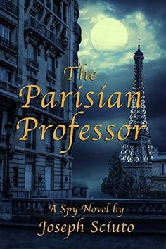 My new spy novel, The Parisian Professor, will be on shelves and online on August 21. John Jay College, Loyola Marymount University, Young Engineers, Ya Novels, Film Studies, Books Online, Professor, Parisian, Audio Books