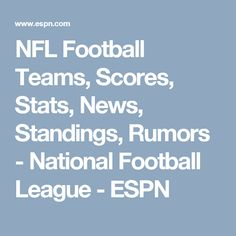 NFL Football Teams, Scores, Stats, News, Standings, Rumors - National Football League - ESPN