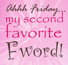 Friday Quote Funny Motivational | Quote Pictures Friday Quotes - Aaaah Friday, my second favorite Fword
