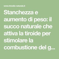 Stanchezza e aumento di peso: il succo naturale che attiva la tiroide per stimolare la combustione del grasso Problem Solving, Personal Trainer, Mother Nature, Natural Remedies, Detox, The Cure, Medicine, Health Fitness, Food And Drink