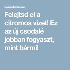Felejtsd el a citromos vizet! Ez az új csodalé jobban fogyaszt, mint bármi! My Favorite Food, Favorite Recipes, Health Eating, Diet Tips, Good Food, Remedies, Health Fitness, Healing, Life