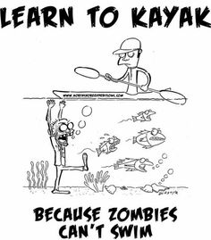 Zombie can't swim...So learn to Kayak and save your life!