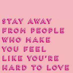 Stay away from people who make you feel like you're hard to love. #MirandaDooleyMFT #MentalHealth #Counseling #westlakehighschool #andersonhighschool #mccallumhighschool #westwoodhighschool #austinhighschool #AustinTexas #AustinTX #Austin #Austin360 #Austin512 #TexasForever #IgAustinTexas #ATX #ATXdomain #ATXhealth #Longhorns #utexas #texasExs #theuniversityoftexas #hookem #hookemhorns #texaslonghorns #do512 #512 #365thingsaustin Feel Like, Make You Feel, Like You, Westwood High School, Austin High School, Westlake High School, Texas Forever, Hard To Love, Longhorns