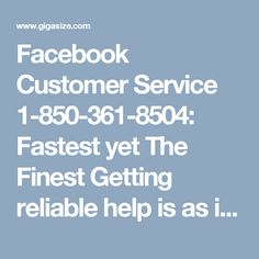 Facebook Customer Service 1-850-361-8504: Fastest yet The Finest Getting reliable help is as important as using it. Facebook Customer Service team offers the fastest and the finest solution to the customers regarding their Facebook related problems at a minimal price. You can contact us by dialing at our toll-free number 1-850-361-8504 to get the premium help at your doorstep.Visit-http://www.monktech.net/facebook-customer-support-phone-number.html