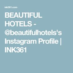 BEAUTIFUL HOTELS - @beautifulhotels's Instagram Profile | INK361