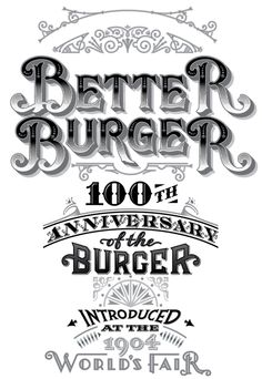 Better Burger 100th anniversary of the Burger introduced at the 1904 World's Fair by Daniel Pelavin - Fancy Typography