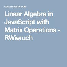 Linear Algebra in JavaScript with Matrix Operations - RWieruch